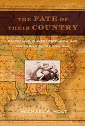The Fate of Their Country: Politicians, Slavery Extension, and the Coming of the Civil War 3348965
