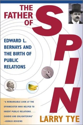 The Father of Spin: Edward L. Bernays and the Birth of Public Relations 9780805067897