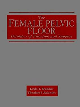 The Female Pelvic Floor: Disorders of Function and Support 9780803600751