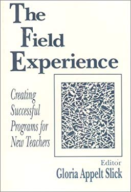 The Field Experience: Creating Successful Programs for New Teachers 9780803962071