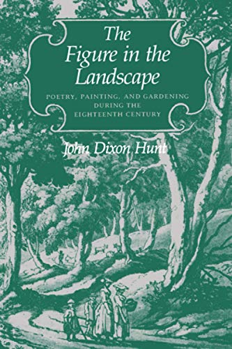 The Figure in the Landscape: Poetry, Painting, and Gardening During the Eighteenth Century 9780801839368