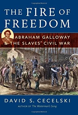 The Fire of Freedom: Abraham Galloway and the Slaves' Civil War 9780807835661