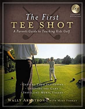 The First Tee Shot: A Parent's Guide to Teaching Kids Golf 9780805431285