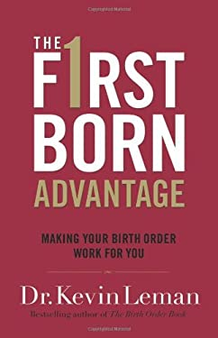 The Firstborn Advantage: Making Your Birth Order Work for You 9780800719111
