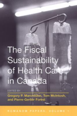 The Fiscal Sustainability of Health Care in Canada: The Romanow Papers, Volume 1 9780802086174