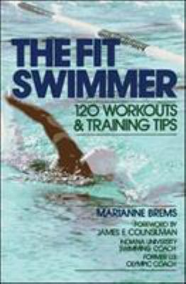 The Fit Swimmer: 120 Workouts & Training Tips 9780809254545