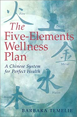 The Five-Elements Wellness Plan: A Chinese System for Perfect Health 9780806958675