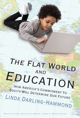 The Flat World and Education: How America's Commitment to Equity Will Determine Our Future 9780807749623