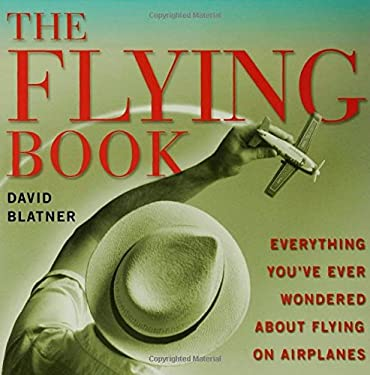 The Flying Book: Everything You've Ever Wondered about Flying on Airplanes 9780802776914