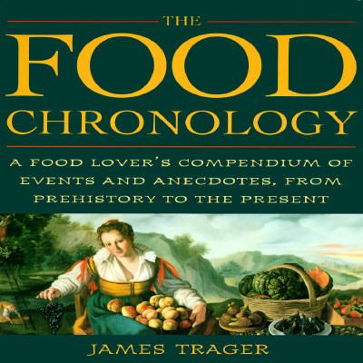 The Food Chronology: A Food Lover's Compendium of Events and Anecdotes from Prehistory to the Present 9780805033892