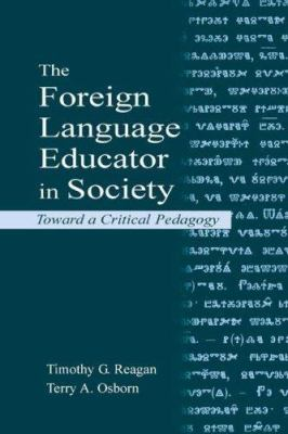 The Foreign Language Educator in Society: Toward a Critical Pedagogy 9780805835922