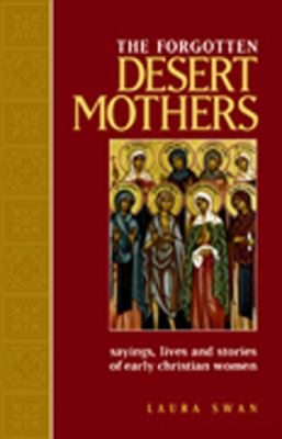 The Forgotten Desert Mothers: Sayings, Lives, and Stories of Early Christian Women 9780809140169