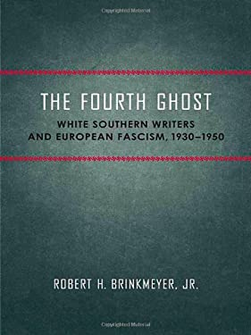 The Fourth Ghost: White Southern Writers and European Fascism, 1930-1950 9780807133835