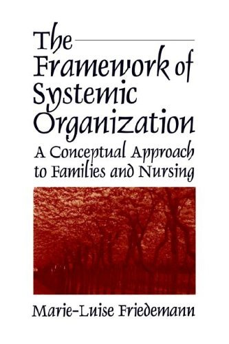The Framework of Systemic Organization: A Conceptual Approach to Families and Nursing 9780803949140