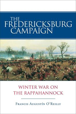 The Fredericksburg Campaign: Winter War on the Rappahannock 9780807131541