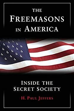 The Freemasons in America: Inside the Secret Society 9780806528366