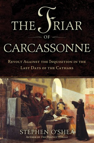 The Friar of Carcassonne: Revolt Against the Inquisition in the Last Days of the Cathars 9780802719942