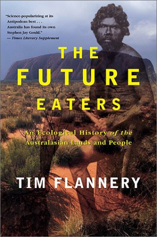 The Future Eaters: An Ecological History of the Australasian Lands and People 9780802139436
