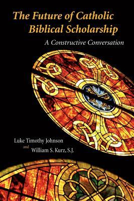 The Future of Catholic Biblical Scholarship: A Constructive Conversation 9780802845450