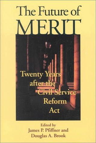 The Future of Merit: Twenty Years After the Civil Service Reform ACT 9780801864650