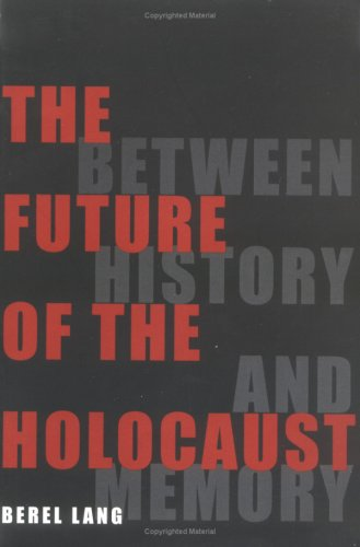 The Future of the Holocaust: Between History and Memory 9780801485695