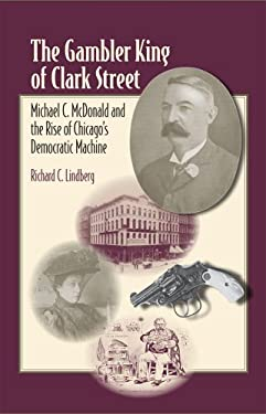 The Gambler King of Clark Street: Michael C. McDonald and the Rise of Chicago's Democratic Machine 9780809328932