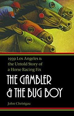 The Gambler and the Bug Boy: 1939 Los Angeles and the Untold Story of a Horse Racing Fix 9780803211223
