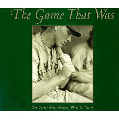 The Game That Was: The George Brace Baseball Photo Collection