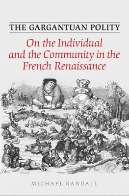 The Gargantuan Polity: On the Individual and the Community in the French Renaissance 9780802098146
