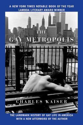 The Gay Metropolis: The Landmark History of Gay Life in America 9780802143174