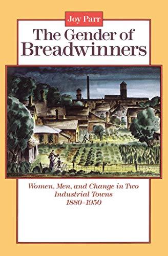 The Gender of Breadwinners: Women, Men and Change in Two Industrial Towns, 1880-1950 9780802067609