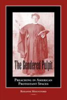 The Gendered Pulpit: Preaching in American Protestant Spaces 9780809326501