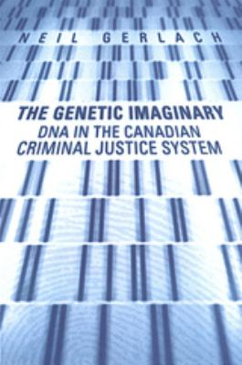 The Genetic Imaginary: DNA in the Canadian Criminal Justice System 9780802085726