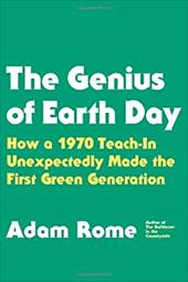 The Genius of Earth Day: How a 1970 Teach-In Unexpectedly Made the First Green Generation 19107598