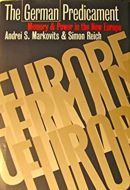 The German Predicament: Memory and Power in the New Europe 9780801428029