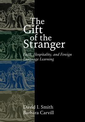 The Gift of the Stranger: Faith, Hospitality, and Foreign Language Learning 9780802847089