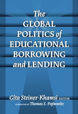 The Global Politics of Educational Borrowing and Lending 9780807744932