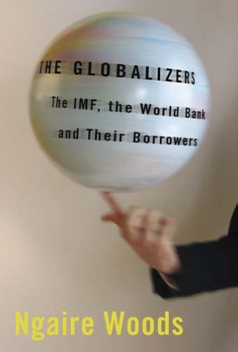 The Globalizers: The IMF, the World Bank, and Their Borrowers 9780801444241