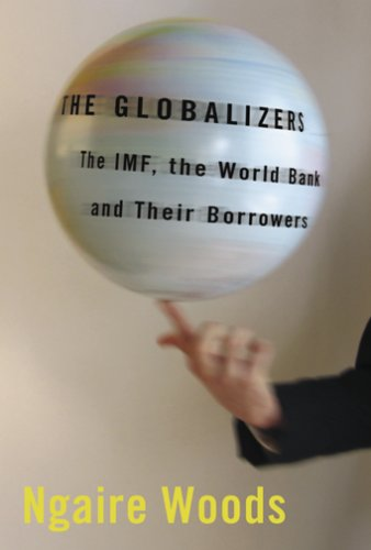 The Globalizers: The IMF, the World Bank, and Their Borrowers 9780801474200