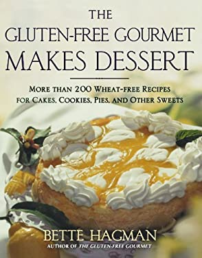 The Gluten-Free Gourmet Makes Dessert: More Than 200 Wheat-Free Recipes for Cakes, Cookies, Pies and Other Sweets 9780805072761