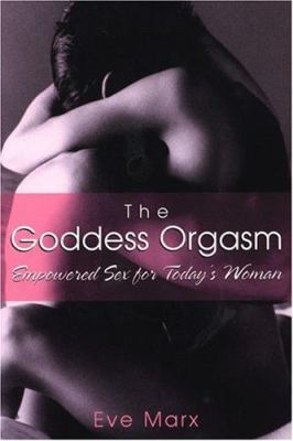 The Goddess Orgasm: Empowered Sex for Today's Woman 9780806526669