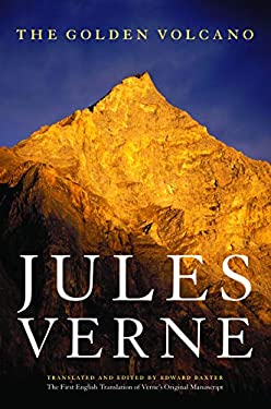 The Golden Volcano: The First English Translation of Verne's Original Manuscript 9780803296336