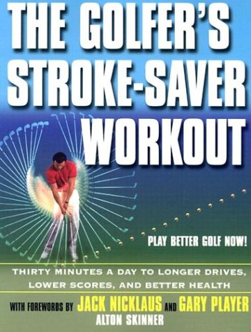 The Golfer's Stroke-Saver Workout: Thirty Minutes a Day to Longer Drives, Lower Scores, and Better Health 9780806525334