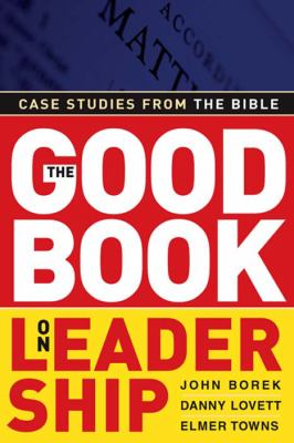 The Good Book on Leadership: Case Studies from the Bible 9780805431674