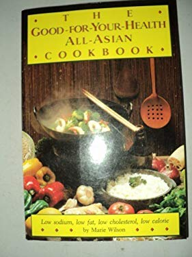 The Good-For-Your-Health: All-Asian Cookbook 9780804820356