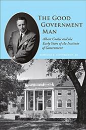 The Good Government Man: Albert Coates and the Early Years of the Institute of Government