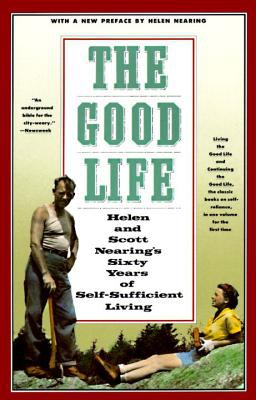 The Good Life: Helen and Scott Nearing's Sixty Years of Self-Sufficient Living 9780805209709