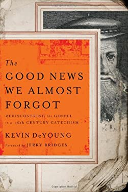 The Good News We Almost Forgot: Rediscovering the Gospel in a 16th Century Catechism 9780802458407