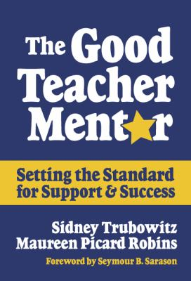 The Good Teacher Mentor: Setting the Standard for Support and Success 9780807743874