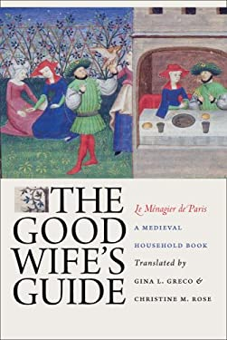 The Good Wife's Guide: A Medieval Household Book 9780801447389